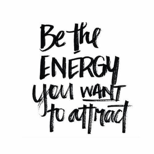 Be the energy you want to attract   a key to cultivating