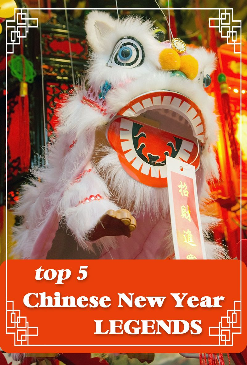 Top 5 Chinese New Year Legends And Stories Chinese New Year Newyear Legend