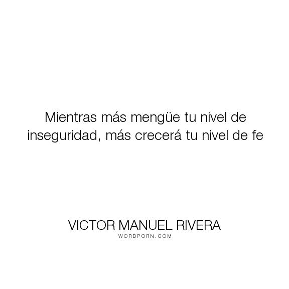 "Victor Manuel Rivera - ""Mientras m�s meng�e tu nivel de inseguridad, m�s crecer� tu nivel de fe"". religion, leadership, christian-living"