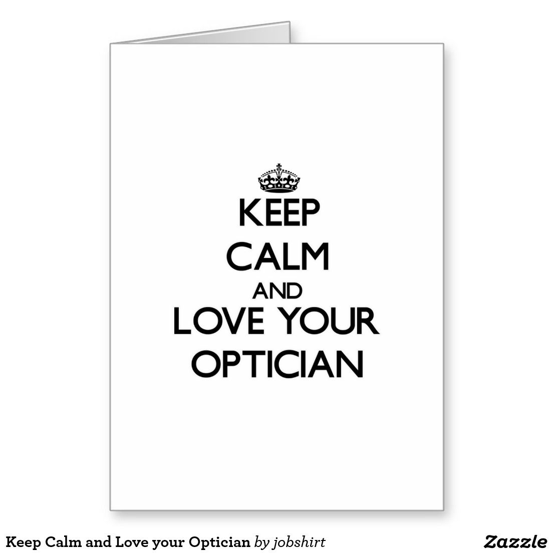 Keep Calm And Love Your Optician Greeting Card Gift Ideas
