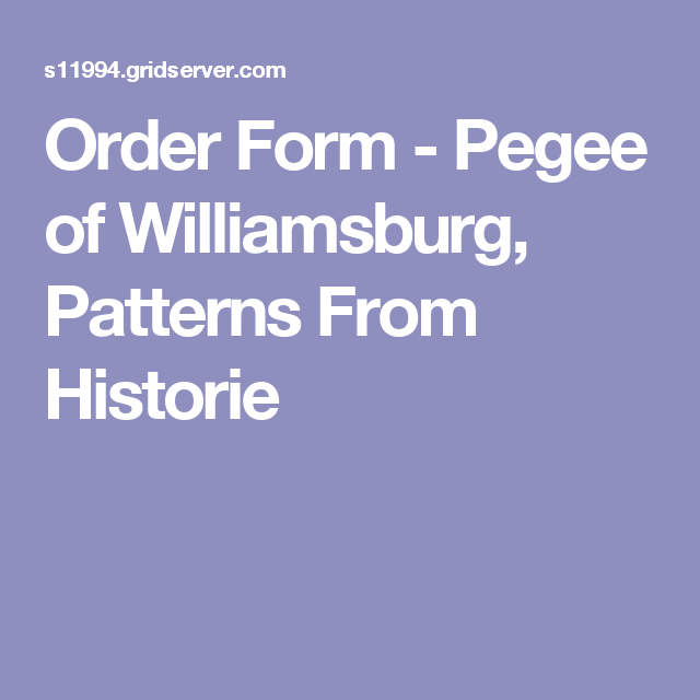 Order Form - Pegee of Williamsburg, Patterns From Historie