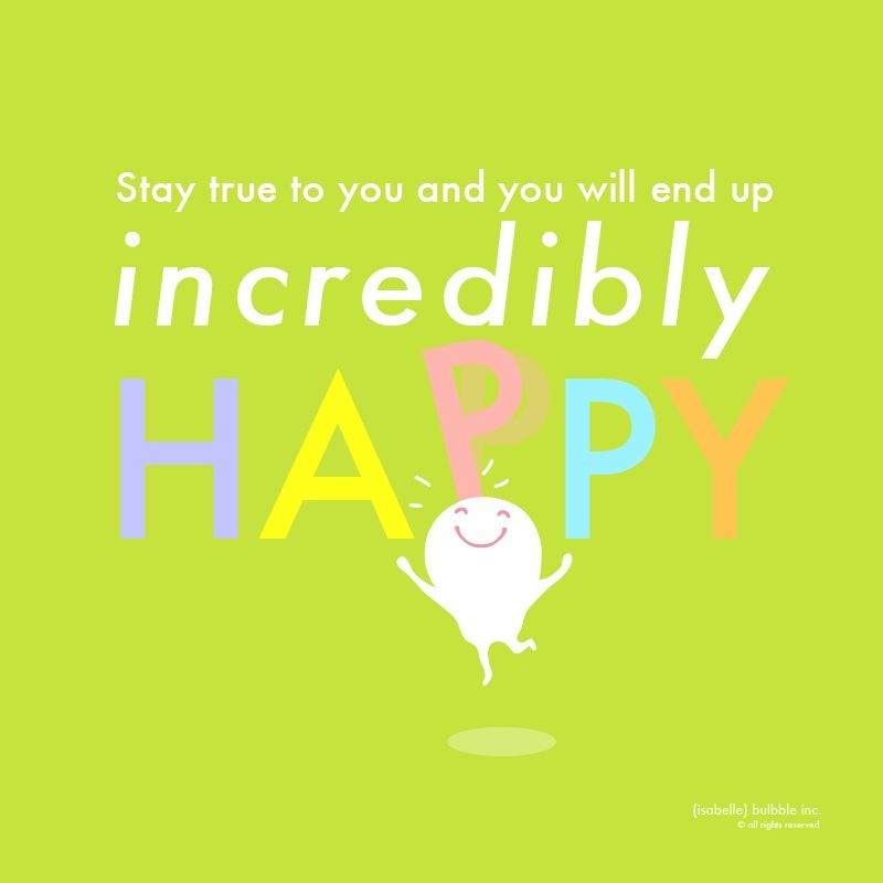 Keep Yourself Busy To Stay Happy Quotes: Stay True To You And You Will End Up Incredibly Happy