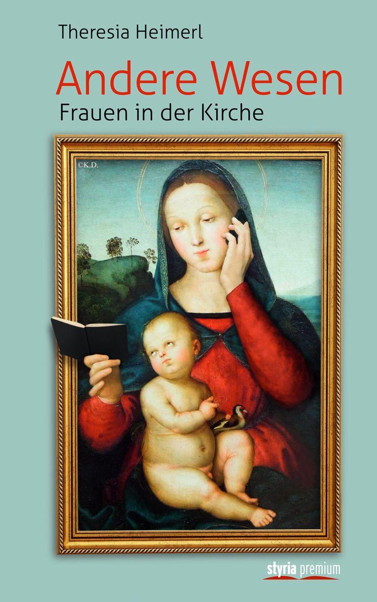 Gegen Ausgrenzung und Denkverbote: Theresia Heimerl analysiert die (Un-)Fähigkeit der Kirche im Umgang mit Frauen und rückt  das kirchliche Frauenbild in den Blickpunkt.