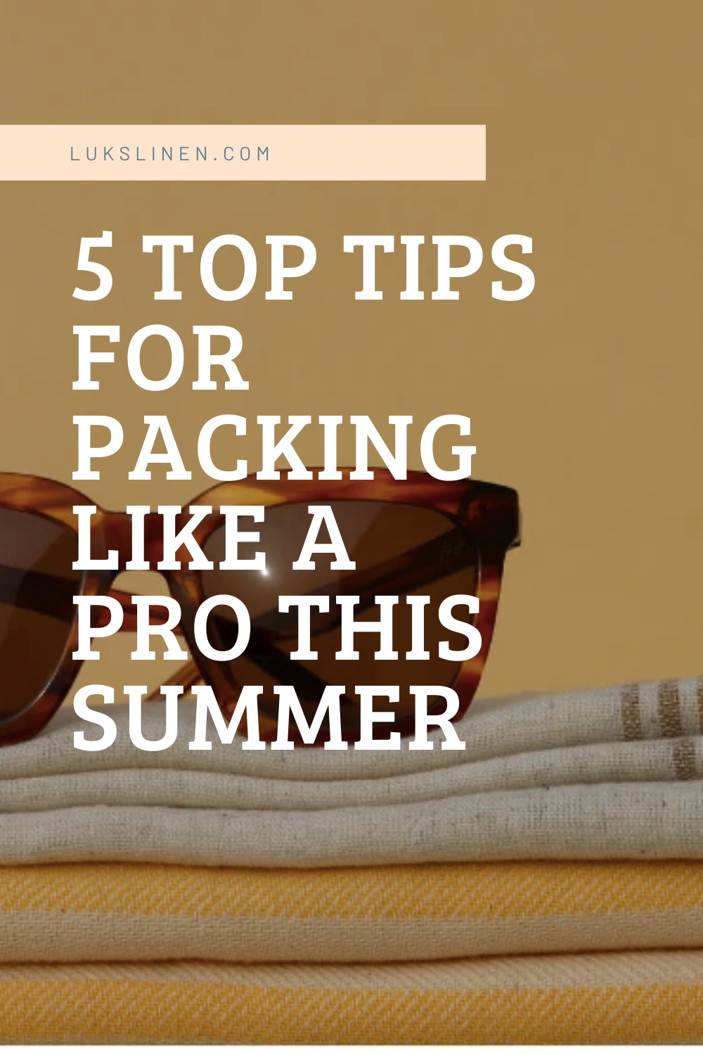 5 Top Tips for Packing like a Pro this Summer