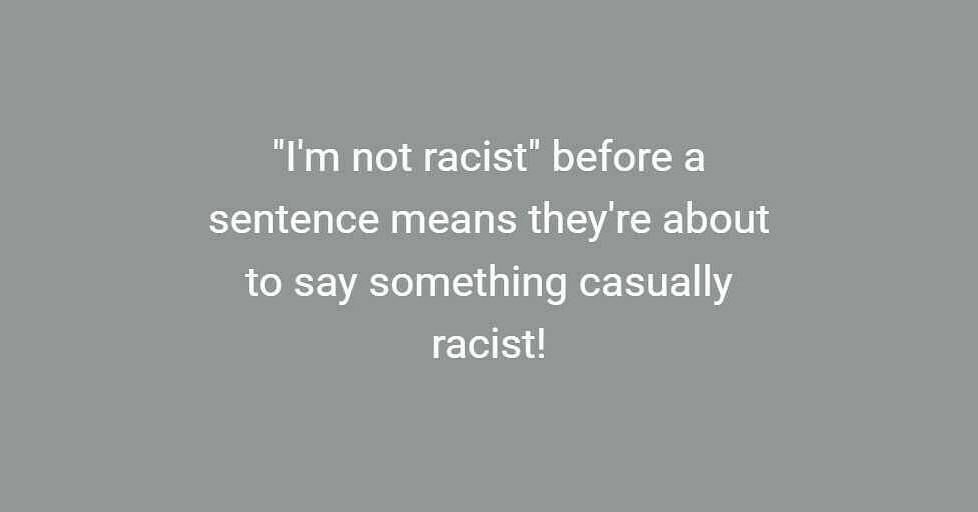 """I'm not racist"" before a sentence means they're about to say something casually racist!  #funny #humor #lol"