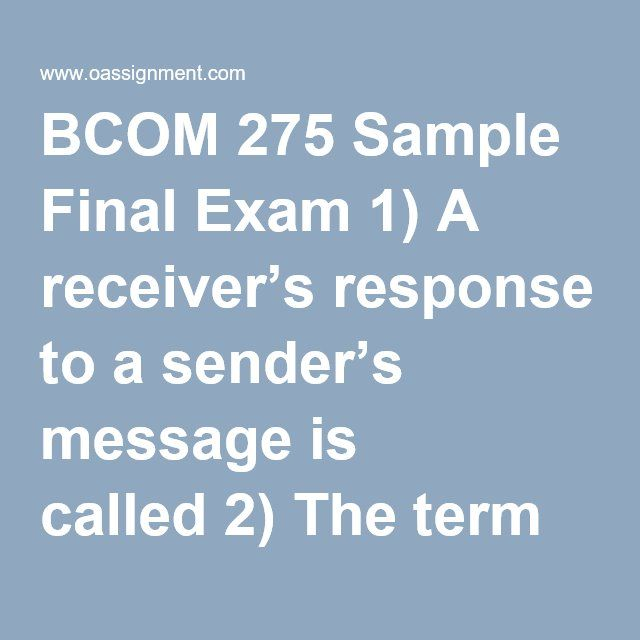 BCOM 275 Sample Final Exam 1) A receiveru0027s response to a senderu0027s - how to write a summary analysis and response