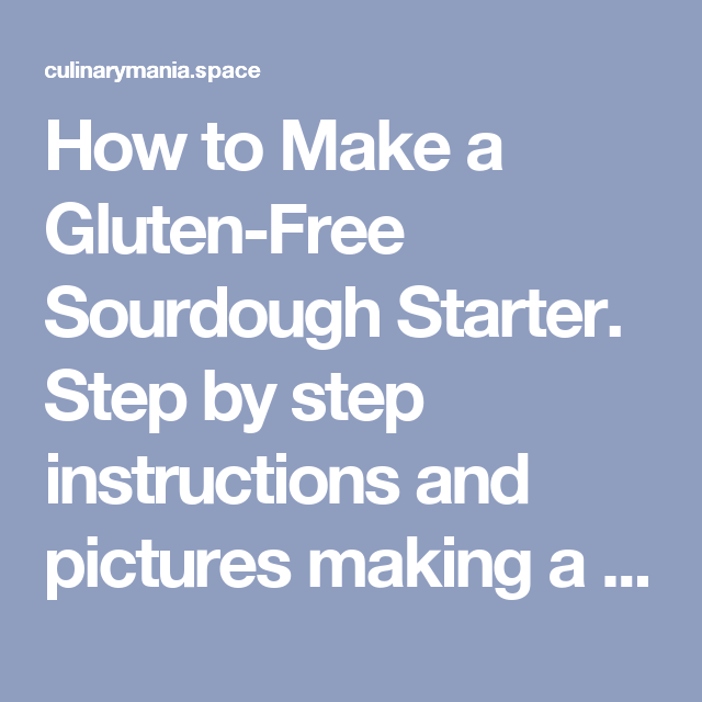 How to Make a Gluten-Free Sourdough Starter. Step by step instructions and pictures making a gluten-free sourdough starter with brown rice… – Culinary Mania