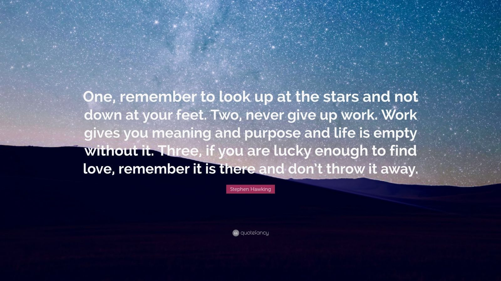 """Stephen Hawking Quote: """"One, Remember To Look Up At The"""