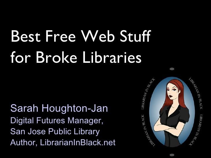 Best Free Web Stuff for Broke Libraries by Sarah Houghton via slideshare