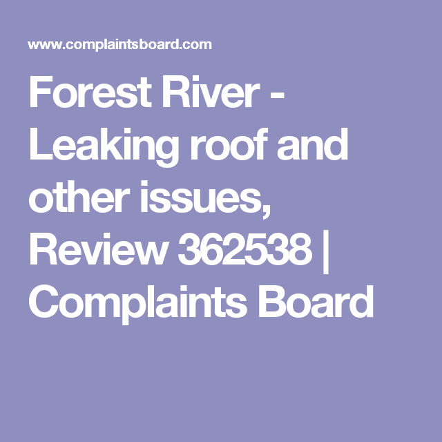 Forest River - Leaking roof and other issues, Review 362538