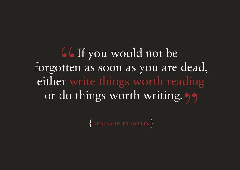 If You Would Not Be Forgotten As Soon As You Die Benjamin Franklin 770x547 Inspirational Quotes Pictures Quotable Quotes Inspirational Quotes