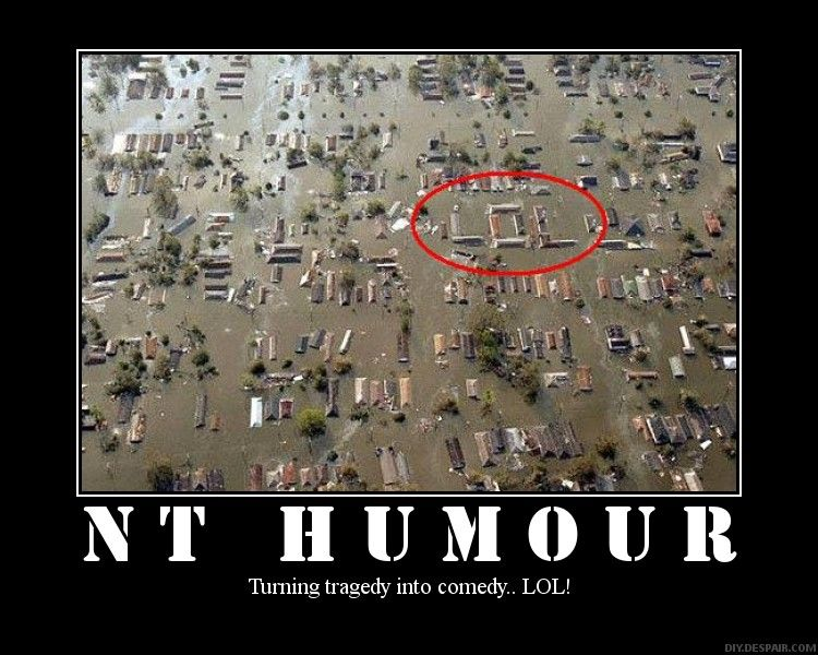 NT HUMOR. Turning tragedy into comedy: LOL (It takes all kinds. . .)