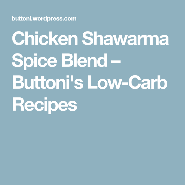 Chicken Shawarma Spice Blend – Buttoni's Low-Carb Recipes