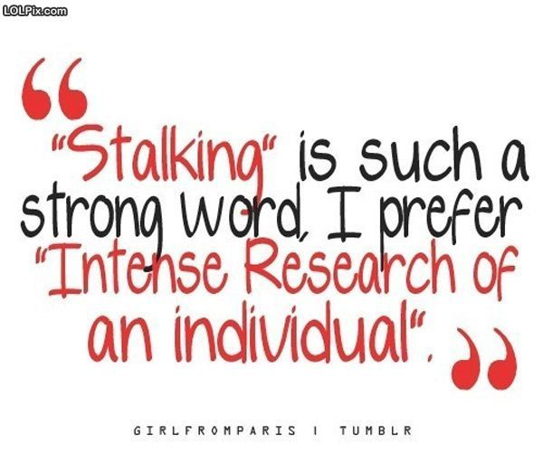 I wonder if this is what my stalkers try to convince themselves of...
