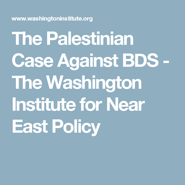 The Palestinian Case Against BDS - The Washington Institute for Near East Policy