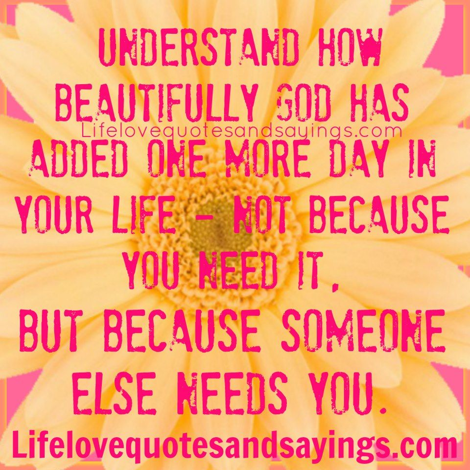 Understand how beautifully God has added one more day in your life not because you · Quotes For GodLove