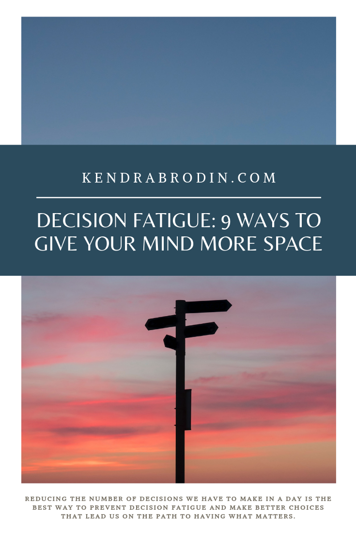 Reducing the number of decisions we have to make in a day is the best way to prevent decision fatigue and make better choices that lead us on the path to having what matters. #decisionfatigue #simplicity #morespace