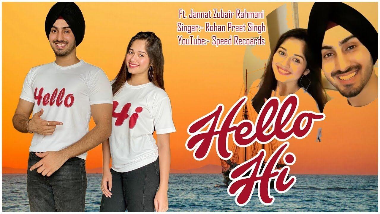 Hello Hi Jannat Zubair Rohan Preet Singh New Song Clips Must Watch 2019 Latest Song Lyrics New Album Song News Songs