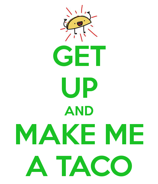 make me a taco