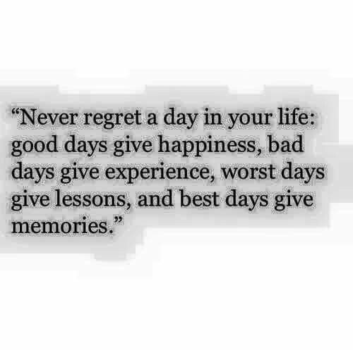 Never regret a day.