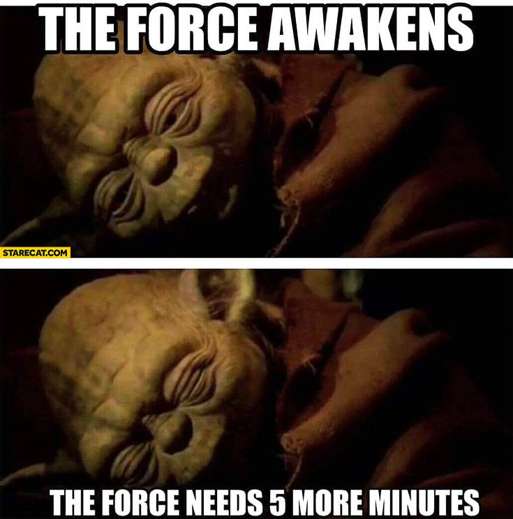 The Force Awakens The Force Needs Five More Minutes Funny Star Wars Pictures Star Wars Memes Star Wars Humor