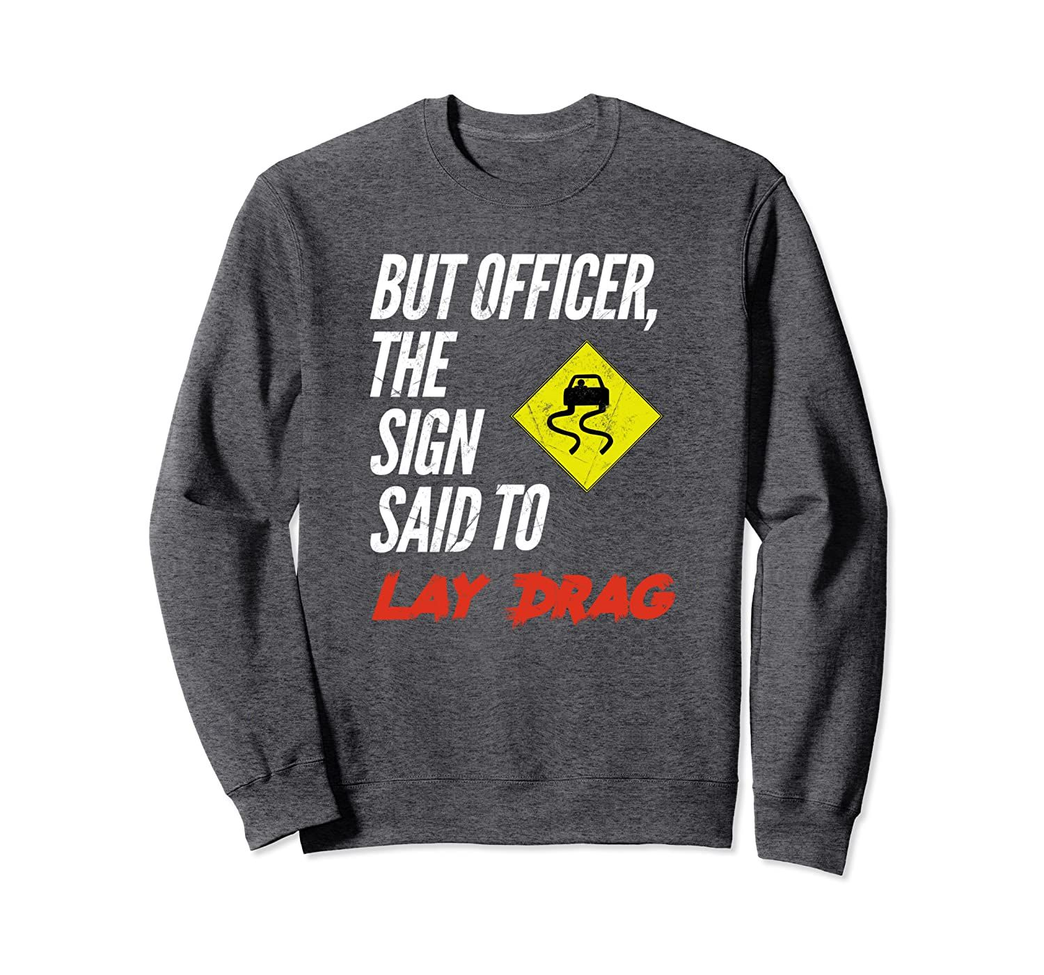 But Officer The Sign Said To Lay Drag Funny Car Guy Gift Sweatshirt