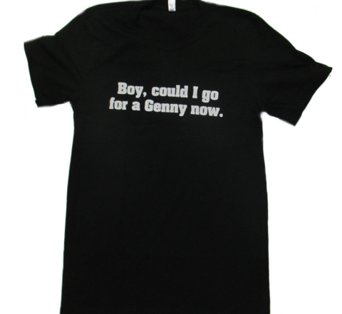 Boy, Could I go for a Genny Now!- Genesee TShirt