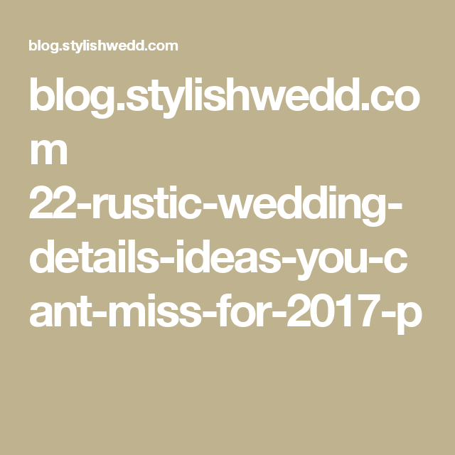 blog.stylishwedd.com 22-rustic-wedding-details-ideas-you-cant-miss-for-2017-p