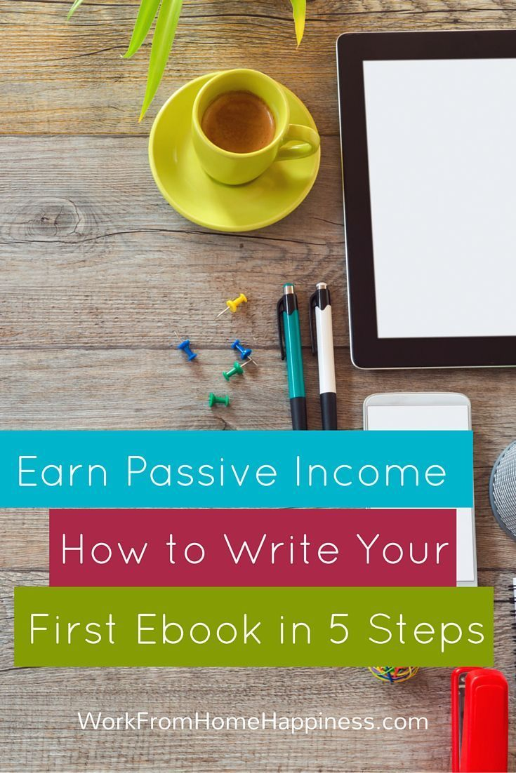 Write An Ebook In 5 Steps And Start Earning Passive Income  Work From Home  Happiness