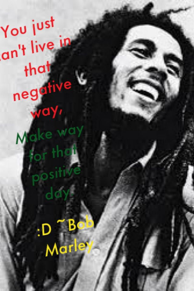 You Just Cant Live That Negative Way Make Way For The Positive Day
