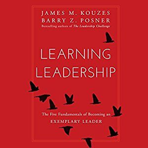 Learning Leadership The Five Fundamentals Of Becoming An Exemplary Leader Audiobook By James A Kouzes Barry Z Posne Leadership Books Leadership Audio Books
