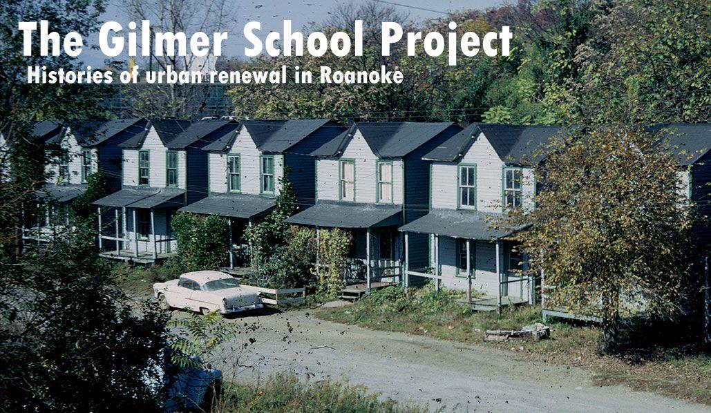 The Gilmer School Project Histories Of Urban Renewal In Roanoke