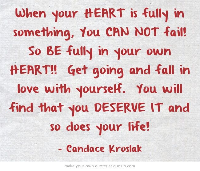 Attractive When Your HEART Is Fully In Something, You CAN NOT Fail! So BE Fully In Your  Own HEART! You Will Find That You DESERVE IT And So Does Your Life!