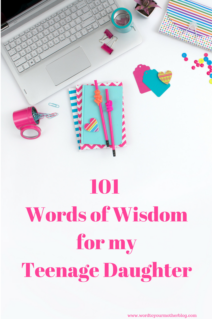 101 Words of Wisdom for My Teenage Daughter | WORD TO YOUR
