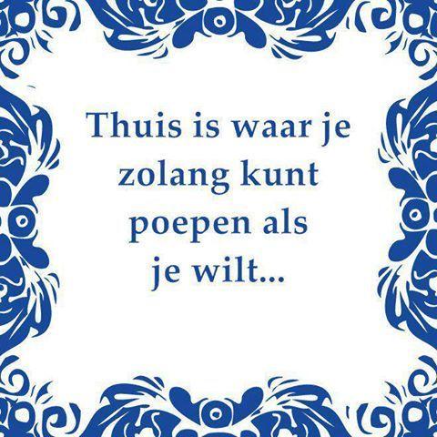 Hollands tegeltje thuis is tegeltjeswijsheid wijsheden for Spreukjes tegels