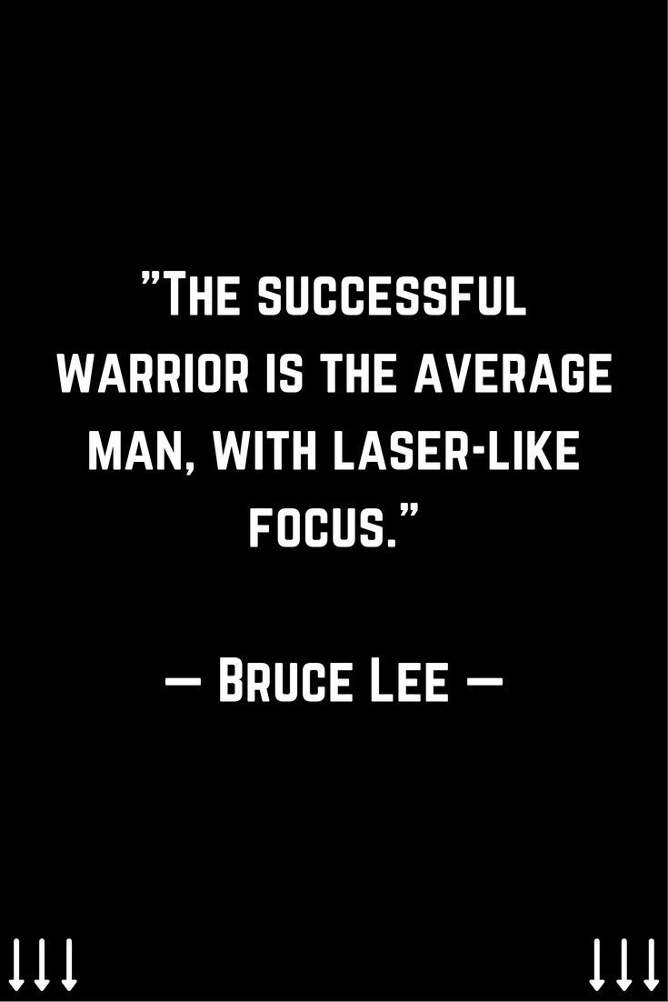 The Successful Warrior Is The Average Man With Laser Like Focus Bruce Lee For More Daily Motivation Leadersh Bruce Lee Quotes Wisdom Quotes Need Quotes