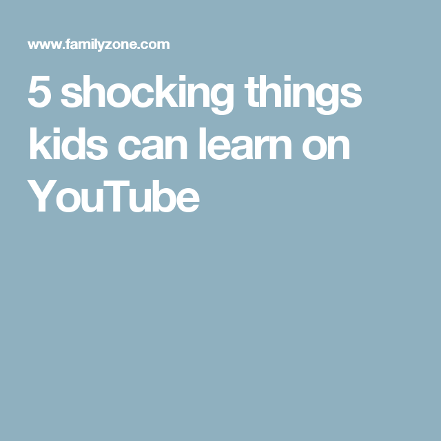 5 shocking things kids can learn on YouTube