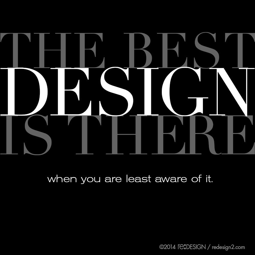 The best design is there when you are least aware of it. #design #quote #reDESIGN2 http://www.redesign2.com/blog/12-ways-that-good-design-may-elude-you
