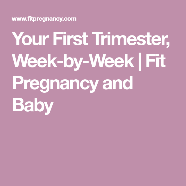 your first trimester week by week fit pregnancy and baby
