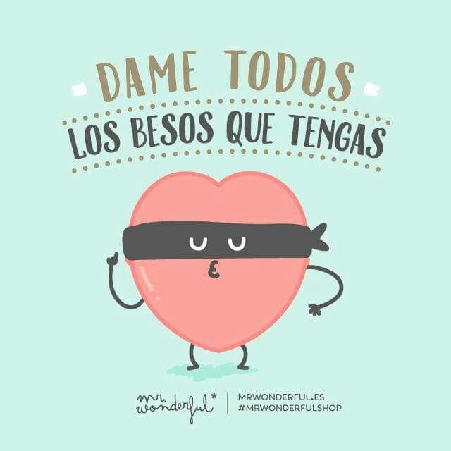 Dame Todoa Los Besos Que Tengas Mr Wonderful Frases Amor Besos