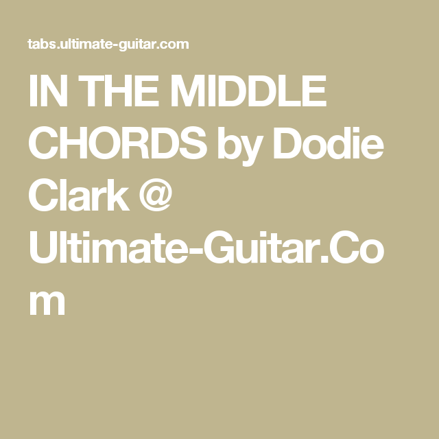 IN THE MIDDLE CHORDS by Dodie Clark @ Ultimate-Guitar.Com ...