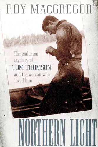 Northern Light The Enduring Mystery Of Tom Thomson And The Woman Who Loved Him Tom Thomson Books Canadian Painters