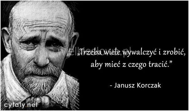 Trzeba Wiele Wywalczyć I Zrobić Aby Korczak Janusz Walka