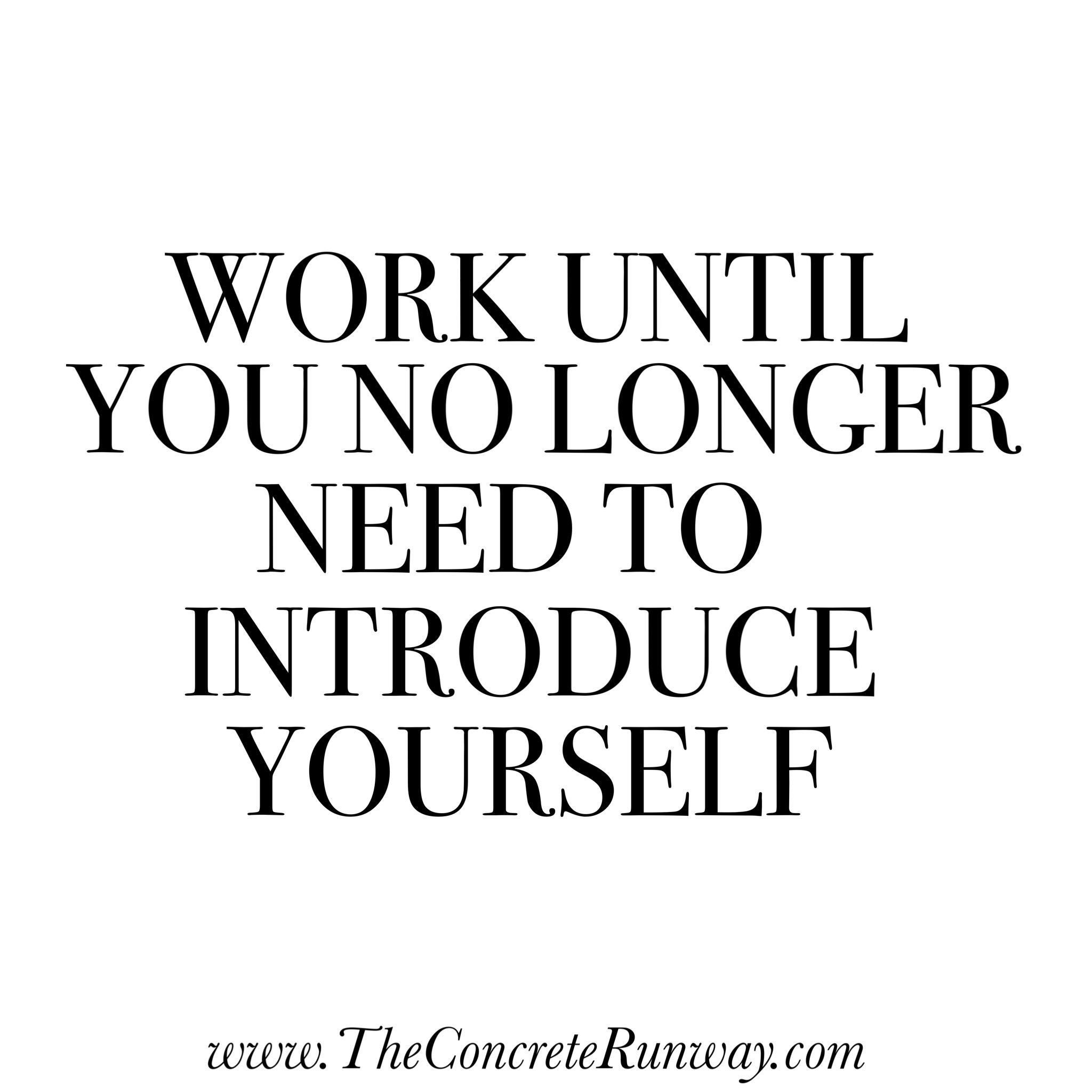 Boss Quotes Work until you no longer need to introduce yourself. #Boss #lady  Boss Quotes