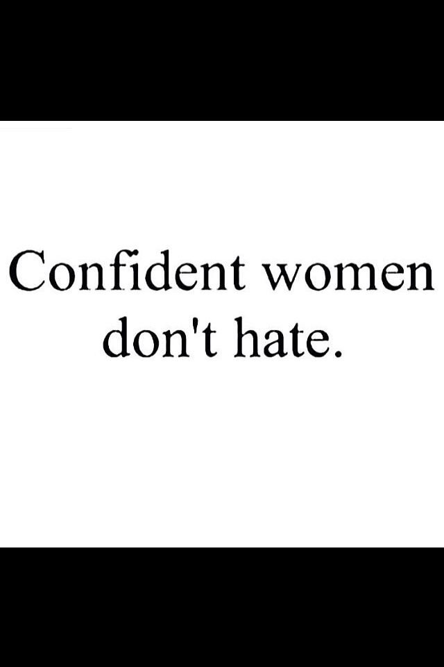 Confident Women Dont Hate Hating Is For Jealous Insecure Childish
