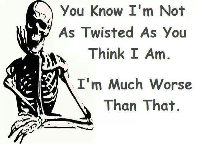 Yes I M Sick And Twisted Twisted Quotes Sick Humor Twisted Humor