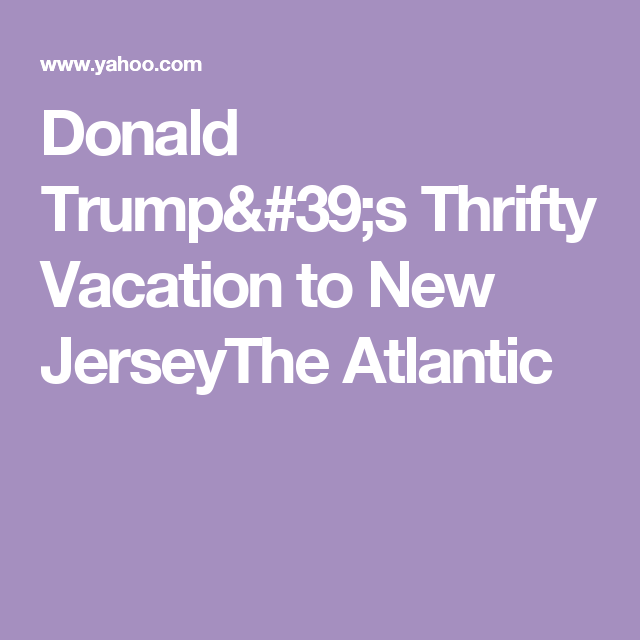 Donald Trump's Thrifty Vacation to New JerseyThe Atlantic