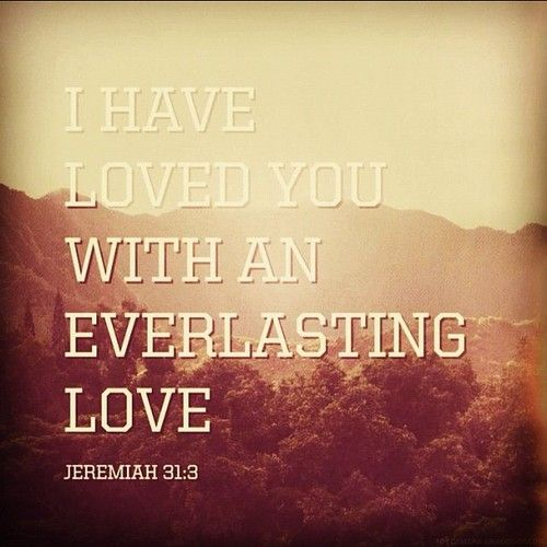 Nice I Have Loved You With An Everlasting Love.   Jeremiah Verse Came To Me  While Meditating.it Is How I Feel About You. Nice Look