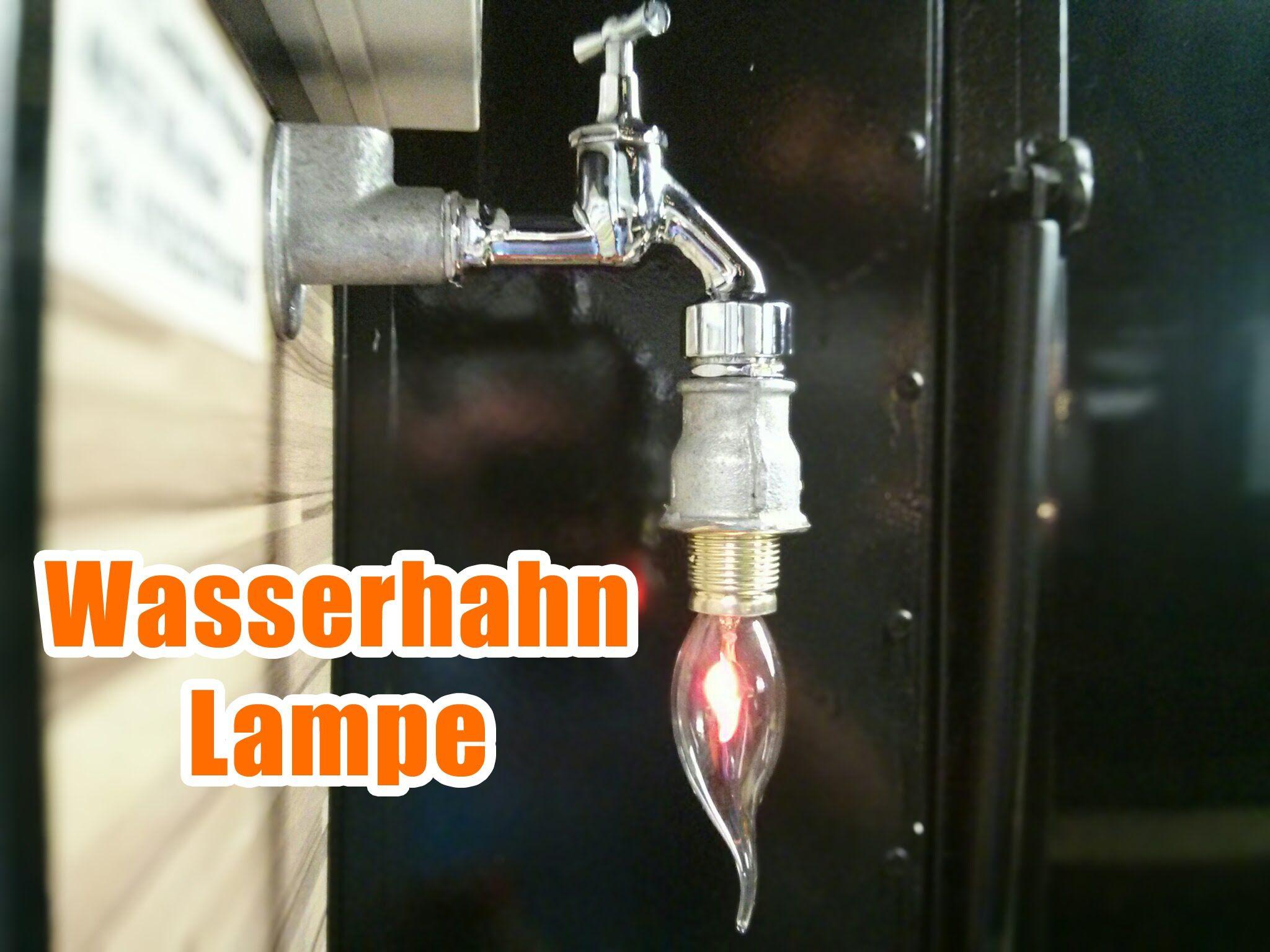 Design lampen selber bauen  Design Lampe aus einem Wasserhahn selber bauen | Deko für innen ...