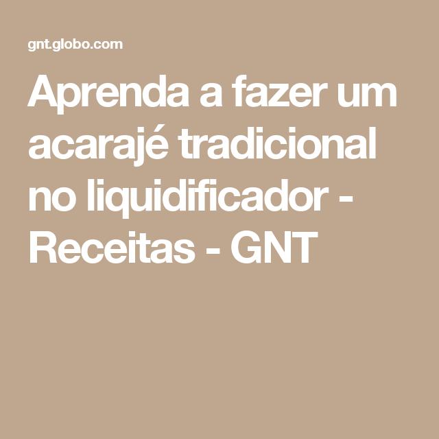Aprenda a fazer um acarajé tradicional no liquidificador - Receitas - GNT
